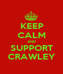 KEEP CALM AND SUPPORT CRAWLEY - Personalised Poster A1 size