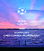 KEEP CALM AND SUPPORT  CRISTIANO RONALDO  - Personalised Poster A1 size
