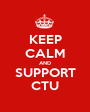 KEEP CALM AND SUPPORT CTU - Personalised Poster A1 size