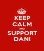 KEEP CALM AND SUPPORT DANI - Personalised Poster A1 size