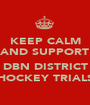 KEEP CALM AND SUPPORT  DBN DISTRICT HOCKEY TRIALS - Personalised Poster A1 size