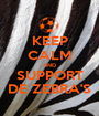 KEEP CALM AND SUPPORT DE ZEBRA'S - Personalised Poster A1 size