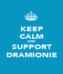 KEEP CALM AND SUPPORT DRAMIONIE - Personalised Poster A1 size