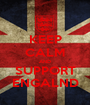 KEEP CALM AND SUPPORT ENGALND - Personalised Poster A1 size