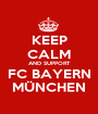 KEEP CALM AND SUPPORT FC BAYERN MÜNCHEN - Personalised Poster A1 size