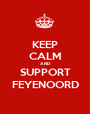 KEEP CALM AND SUPPORT FEYENOORD - Personalised Poster A1 size