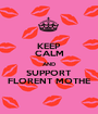 KEEP CALM AND SUPPORT FLORENT MOTHE - Personalised Poster A1 size