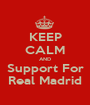 KEEP CALM AND Support For Real Madrid - Personalised Poster A1 size
