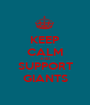 KEEP CALM AND SUPPORT GIANTS - Personalised Poster A1 size