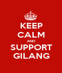 KEEP CALM AND SUPPORT GILANG - Personalised Poster A1 size
