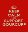 KEEP CALM AND SUPPORT  GOURCUFF - Personalised Poster A1 size