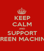 KEEP CALM AND  SUPPORT  GREEN MACHINE - Personalised Poster A1 size