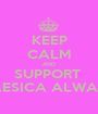 KEEP CALM AND SUPPORT  HAESICA ALWAYS - Personalised Poster A1 size