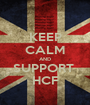 KEEP CALM AND SUPPORT  HCF - Personalised Poster A1 size