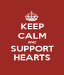 KEEP CALM AND SUPPORT HEARTS - Personalised Poster A1 size