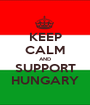 KEEP CALM AND SUPPORT HUNGARY - Personalised Poster A1 size
