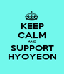 KEEP CALM AND SUPPORT HYOYEON - Personalised Poster A1 size