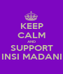 KEEP CALM AND SUPPORT INSI MADANI - Personalised Poster A1 size