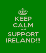 KEEP CALM and SUPPORT IRELAND!!! - Personalised Poster A1 size