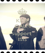 KEEP CALM AND support  ISIS - Personalised Poster A1 size