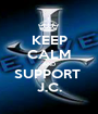 KEEP CALM AND SUPPORT  J.C. - Personalised Poster A1 size