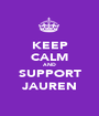 KEEP CALM AND SUPPORT JAUREN - Personalised Poster A1 size