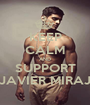 KEEP CALM AND SUPPORT JAVIER MIRAJ - Personalised Poster A1 size