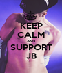 KEEP CALM AND SUPPORT JB - Personalised Poster A1 size