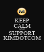 KEEP CALM AND SUPPORT KIMDOTCOM - Personalised Poster A1 size