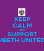 KEEP CALM AND SUPPORT LAMBETH UNITED FC - Personalised Poster A1 size