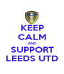 KEEP CALM AND SUPPORT LEEDS UTD - Personalised Poster A1 size