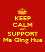 KEEP CALM AND SUPPORT Ma Qing Hua - Personalised Poster A1 size