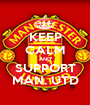 KEEP CALM AND SUPPORT MAN. UTD - Personalised Poster A1 size