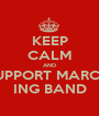 KEEP CALM AND SUPPORT MARCH- ING BAND - Personalised Poster A1 size