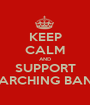 KEEP CALM AND SUPPORT MARCHING BAND - Personalised Poster A1 size