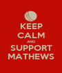 KEEP CALM AND SUPPORT MATHEWS - Personalised Poster A1 size