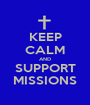 KEEP CALM AND SUPPORT MISSIONS - Personalised Poster A1 size