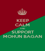 KEEP CALM AND SUPPORT MOHUN BAGAN - Personalised Poster A1 size
