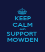 KEEP CALM AND SUPPORT  MOWDEN - Personalised Poster A1 size