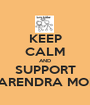 KEEP CALM AND SUPPORT NARENDRA MODI - Personalised Poster A1 size