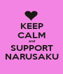 KEEP CALM and SUPPORT NARUSAKU - Personalised Poster A1 size