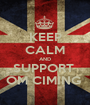KEEP CALM AND SUPPORT  OM CIMING  - Personalised Poster A1 size