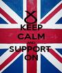 KEEP CALM AND SUPPORT  ON - Personalised Poster A1 size