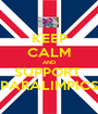 KEEP CALM AND SUPPORT  PARALIMPICS - Personalised Poster A1 size