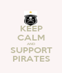 KEEP CALM AND SUPPORT PIRATES - Personalised Poster A1 size