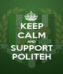 KEEP CALM AND SUPPORT POLITEH - Personalised Poster A1 size