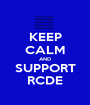 KEEP CALM AND SUPPORT RCDE - Personalised Poster A1 size