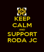 KEEP CALM AND SUPPORT RODA JC - Personalised Poster A1 size