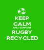 KEEP CALM AND SUPPORT RUGBY RECYCLED - Personalised Poster A1 size