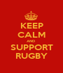 KEEP CALM AND  SUPPORT RUGBY - Personalised Poster A1 size